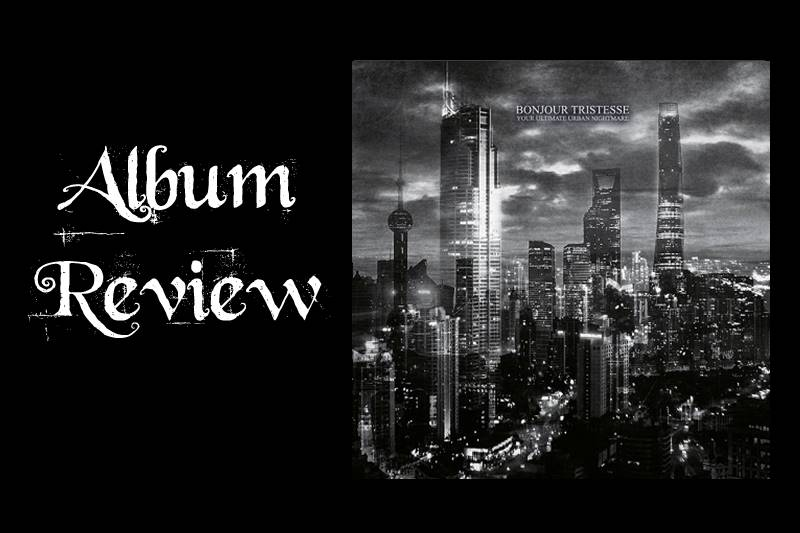 Album Review Bonjours Tristesse Your Ultimate Urban Nightmare